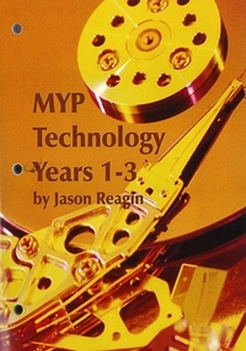 MYP Technology Years 1-3 Printed Student Book, Jason Reagin