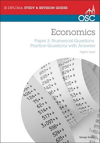 IB Economics: Paper 3 Numerical Questions Higher Level: Practice Questions  with Answers, George Graves
