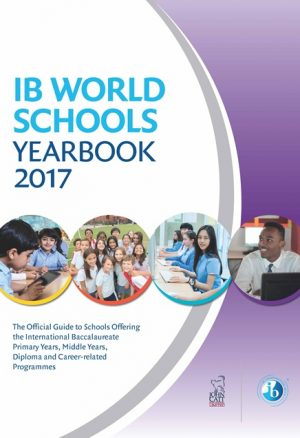 The IB World Schools Yearbook: The Official Guide to Schools Offering the International Baccalaureate Primary Years, Middle Years and Diploma Programmes: 2017
