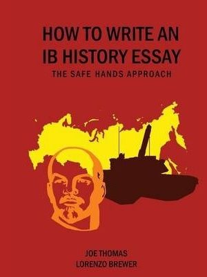 How to Write an IB History Essay: The Safe Hands Approach