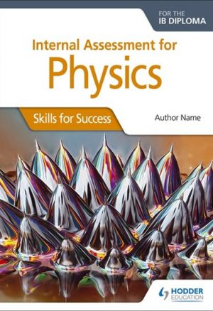 Internal Assessment Physics for the IB Diploma: Skills for Success: Skills for Success