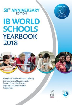 IB World Schools Yearbook 2018: 50th Anniversary Edition: The Official Guide to Schools Offering the International Baccalaureate Primary Years