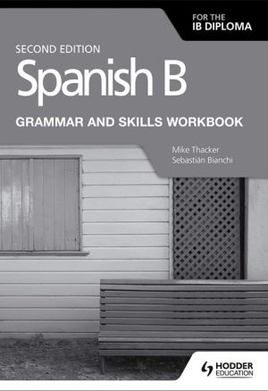 Spanish B for the IB Diploma Grammar and Skills Workbook Second edition