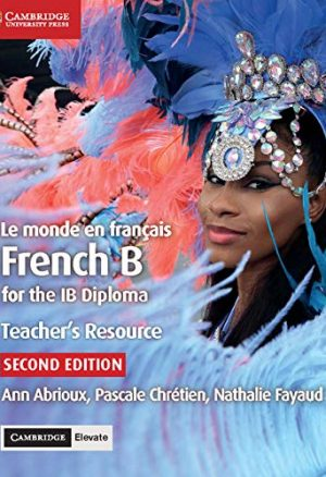 IB Diploma: Le monde en francais Teacher's Resource with Cambridge Elevate: French B for the IB Diploma