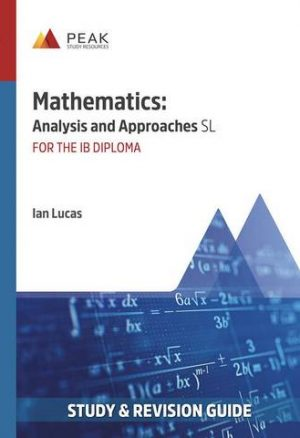 Mathematics: Analysis and Approaches SL: Study & Revision Guide for the IB Diploma
