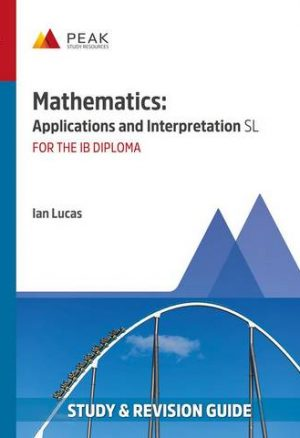 Mathematics: Applications and Interpretation SL: Study & Revision Guide for the IB Diploma